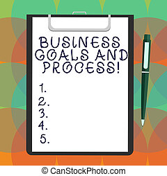 Word writing text Business Goals And Process. Business concept for Working strategies accomplish objectives Blank Sheet of Bond Paper on Clipboard with Click Ballpoint Pen Text Space.