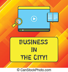 Word writing text Business In The City. Business concept for Urban companies Professional offices in cities Tablet Video Player Uploading Downloading and Magnifying Glass Text Space.