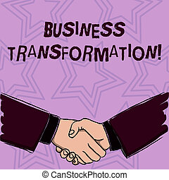 Word writing text Business Transformation. Business concept for process of fundamentally changing systems processes Businessmen Shaking Hands Firmly as Gesture Form of Greeting and Agreement.