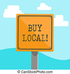 Word writing text Buy Local. Business concept for purchase locally produced goods and services over farther away 3D Square Blank Colorful Caution Road Sign with Black Border Mounted on Wood.