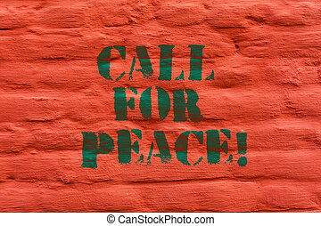 Word writing text Call For Peace. Business concept for Make votes to a peaceful world Be calmed relaxed do not fight Brick Wall art like Graffiti motivational call written on the wall.