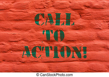 Word writing text Call To Action. Business concept for Encourage Decision Move to advance Successful strategy Brick Wall art like Graffiti motivational call written on the wall.