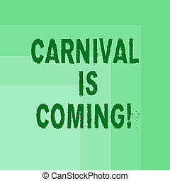 Word writing text Carnival Is Coming. Business concept for public festival which showing play music and dance Blank Monochrome Square with Seamless Multiple Border in One Corner.
