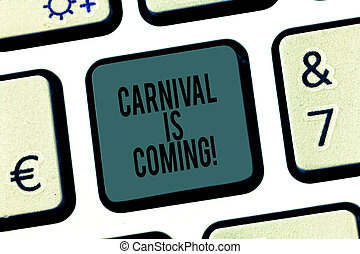 Word writing text Carnival Is Coming. Business concept for public festival which showing play music and dance Keyboard key Intention to create computer message pressing keypad idea.