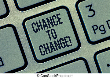Word writing text Chance To Change. Business concept for The opportunity for transformation New Business Ideas