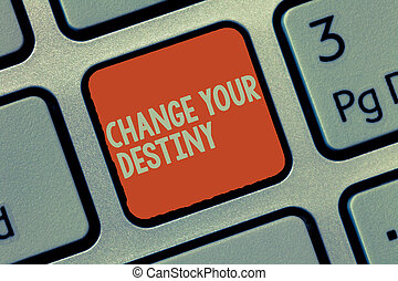 Word writing text Change Your Destiny. Business concept for Rewriting Aiming Improving Start a Different Future