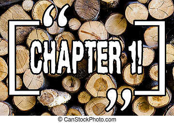 Word writing text Chapter 1. Business concept for Starting something new or making a big changes in ones journey Wooden background vintage wood wild message ideas intentions thoughts.