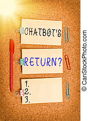 Word writing text Chatbot s is Return Question. Business concept for program that communicate use text interface and AI Vertical empty sticker reminder memo square billboard corkboard desk paper.