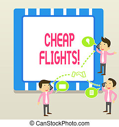Word writing text Cheap Flights. Business concept for costing little money or less than is usual or expected airfare.