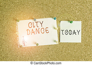 Word writing text City Dance. Business concept for activity of dancing for pleasure or in order to entertain others Corkboard color size paper pin thumbtack tack sheet billboard notice board.