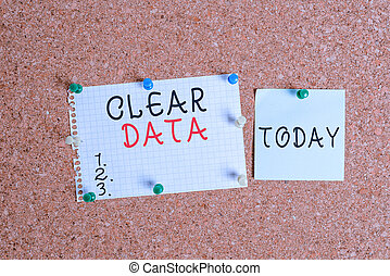 Word writing text Clear Data. Business concept for act of removing unwanted data or information in a storage disk Corkboard color size paper pin thumbtack tack sheet billboard notice board.