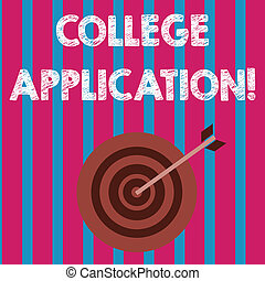 Word writing text College Application. Business concept for individuals apply to gain entry into a college Color Dart Board in Concentric Style with Arrow Hitting the Center Bulls Eye.