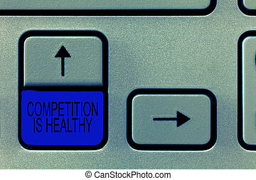 Word writing text Competition Is Healthy. Business concept for Rivalry is good in any Venture leads to Improvement