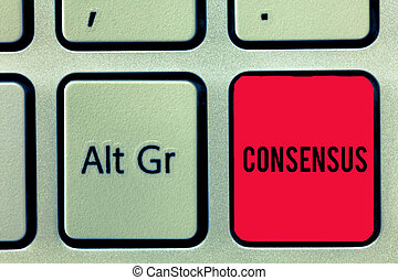 Word writing text Consensus. Business concept for general agreement about particular subject event or action Keyboard key Intention to create computer message, pressing keypad idea.