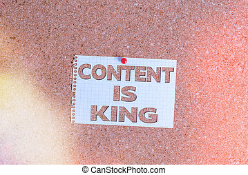Word writing text Content Is King. Business concept for believe that content is central to the success of a website Corkboard color size paper pin thumbtack tack sheet billboard notice board.