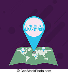 Word writing text Contextual Marketing. Business concept for online and mobile marketing Behavioural targeting Colorful Huge Location Marker Pin Pointing to an Area or GPS Address on Map.
