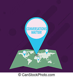 Word writing text Conversations Matter. Business concept for generate new and meaningful knowledge Positive action Colorful Huge Location Marker Pin Pointing to an Area or GPS Address on Map.