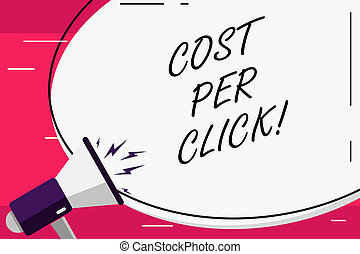 Word writing text Cost Per Click. Business concept for Pay an amount of money every time a demonstrating visits website.