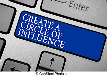 Word writing text Create A Circle Of Influence. Business concept for Be an influencer leader motivate other people Grey silvery keyboard with bold blue color button 3 white color texts.