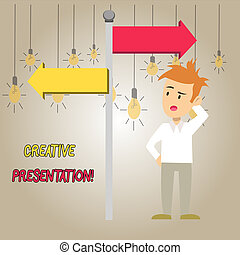 Word writing text Creative Presentation. Business concept for process of presenting a topic to an audience Man Confused with the Road Sign Arrow Pointing to Opposite Side Direction.
