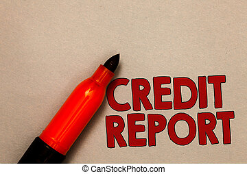 Word writing text Credit Report. Business concept for Borrowing Rap Sheet Bill and Dues Payment Score Debt History Open red marker intention communicating message ideas beige background.