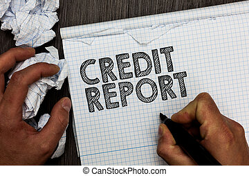 Word writing text Credit Report. Business concept for Borrowing Rap Sheet Bill and Dues Payment Score Debt History Man holding marker notebook crumpled papers several tries mistakes made.