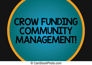 Word writing text Crow Funding Community Management. Business concept for Venture fund project investments Big Blank Solid Color Circle Glowing in Center with Border Black Background.