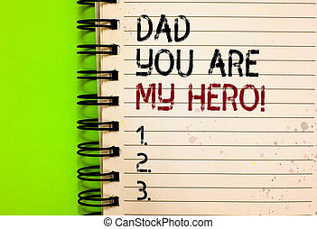 Word writing text Dad You Are My Hero. Business concept for Admiration for your father love feelings compliment Written black and red text and number on white notepad green background.