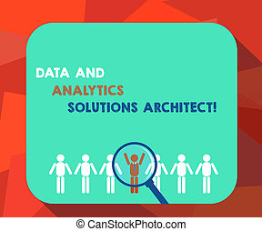 Word writing text Data And Analytics Solutions Architect. Business concept for Modern technologies analysisagement Magnifying Glass Over Chosen Man Figure Among the Hu analysis Dummies Line Up.