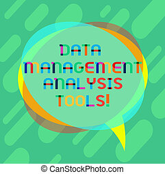 Word writing text Data Management Analysis Tools. Business concept for Business research technical system tool Blank Speech Bubble photo and Stack of Transparent Circle Overlapping.