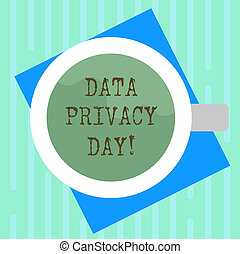 Word writing text Data Privacy Day. Business concept for date in January to raise awareness and promote privacy Top View of Drinking Cup Filled with Beverage on Color Paper photo.