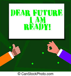 Word writing text Dear Future I Am Ready. Business concept for state action situation being fully prepared Two Businessmen Hands Gesturing the Thumbs Up and Okay Sign for Promotion.
