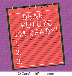 Word writing text Dear Future I M Ready. Business concept for Be prepared for next events and success Be motivated Lined Spiral Top Color Notepad photo on Watermark Printed Background.