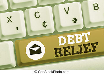 Word writing text Debt Relief. Business concept for partial ...
