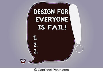 Word writing text Design For Everyone Is Fail. Business concept for Do not make designs to fulfil everybody tastes Blank Color Speech Bubble Outlined with Exclamation Point Monster Face icon.