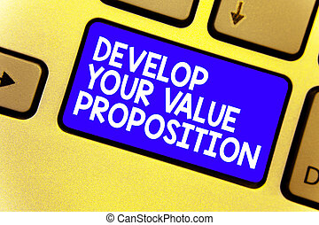 Word writing text Develop Your Value Proposition. Business concept for Prepare marketing strategy sales pitch Keyboard blue key Intention create computer computing reflection document.