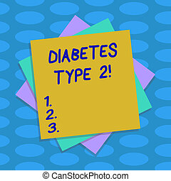 Word writing text Diabetes Type 2. Business concept for condition which body does not use insulin properly Multiple Layer of Blank Sheets Color Paper Cardboard photo with Shadow.