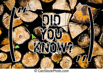 Word writing text Did You Know. Business concept for Knowing the next move Thinking Trivia Brainstorming Wondering Wooden background vintage wood wild message ideas intentions thoughts.