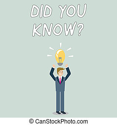 Word writing text Did You Know Question. Business concept for when you are asking someone if they know fact or event Businessman Standing Raising Arms Upward with Lighted Bulb Icon on his Head.