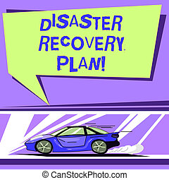 Word writing text Disaster Recovery Plan. Business concept for plan for business stability in the event of disaster Car with Fast Movement icon and Exhaust Smoke Blank Color Speech Bubble.