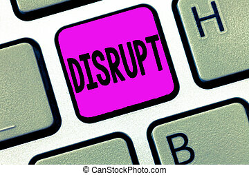 Word writing text Disrupt. Business concept for Interrupt causing disturbance problem Make something different
