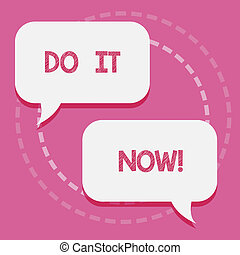 Word writing text Do It Now. Business concept for Respond Immediately Something needs to be done right away.