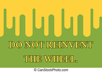 Word writing text Do Not Reinvent The Wheel. Business concept for stop duplicating a basic method previously done Paint dripping background Stylish acrylic liquid layered painting concept.