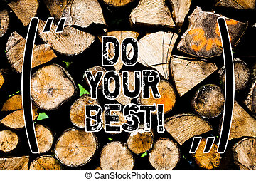 Word writing text Do Your Best. Business concept for Encouragement for a high effort to accomplish your goals Wooden background vintage wood wild message ideas intentions thoughts.