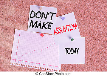 Word writing text Don T Make Assumption. Business concept for something that you assume to be case even without proof Corkboard color size paper pin thumbtack tack sheet billboard notice board.