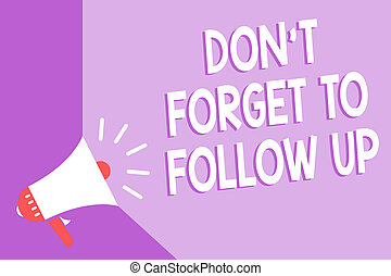 Word writing text Don t not Forget To Follow Up. Business concept for asking someone to keep connection with others Megaphone loudspeaker purple background important message speaking loud.