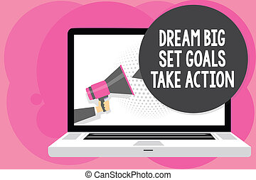 Word writing text Dream Big Set Goals Take Action. Business concept for Motivation to follow your dreams Inspiration Man holding Megaphone loudspeaker computer screen talking speech bubble.