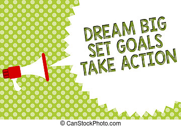 Word writing text Dream Big Set Goals Take Action. Business concept for Motivation to follow your dreams Inspiration Megaphone loudspeaker speech bubble message green background halftone.