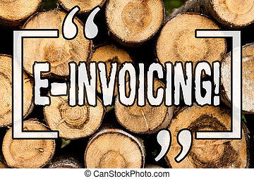 Word writing text E Invoicing. Business concept for Company encourages use of digital billing Wooden background vintage wood wild message ideas intentions thoughts.