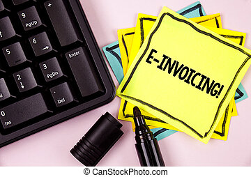 Word writing text E-Invoicing Motivational Call. Business concept for Company encourages use of digital billing written on Sticky Note paper on plain background Marker and Keyboard next to it.